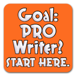 Goal: PRO Writer? Start here.